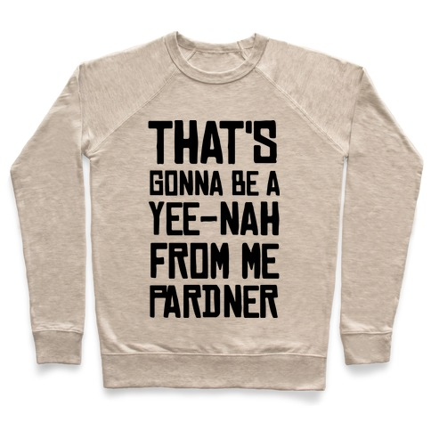 That's Gonna Be A Yee-Nah From Me Pardner Pullover