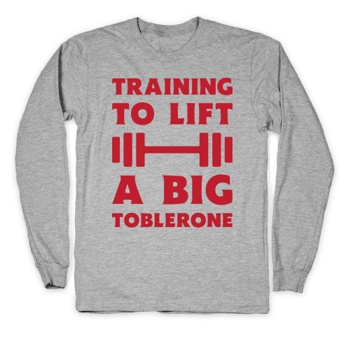 Training To Lift A Big Toblerone Long Sleeve T-Shirt
