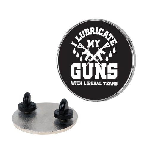 I Lubricate My Gun With Liberal Tears Pin
