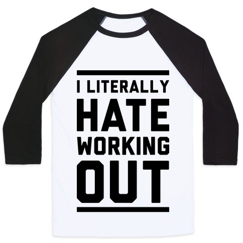 I Literally Hate Working Out Baseball Tee