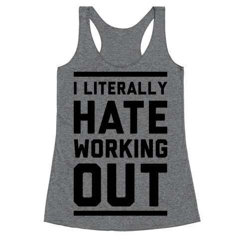 I Literally Hate Working Out