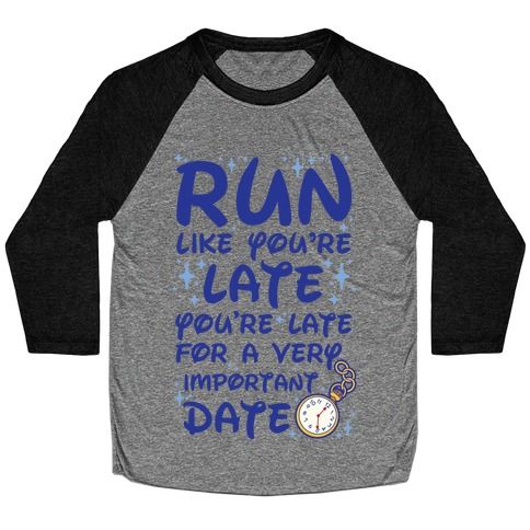 Run like You're Late for a Very Important Date Baseball Tee