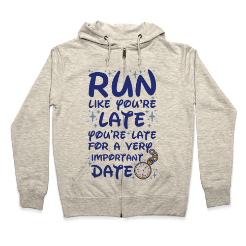 Run like You're Late for a Very Important Date Zip Hoodie