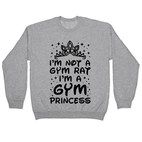I'm Not A Gym Rat I'm A Gym Princess Pullover