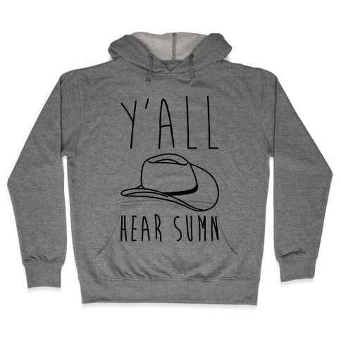 Y'all Hear Sumn Country Parody Hooded Sweatshirt