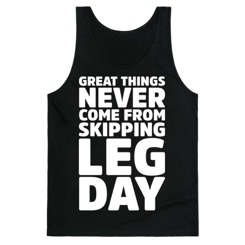 Great Things Never Come From Skipping Leg Day White Print Tank Top