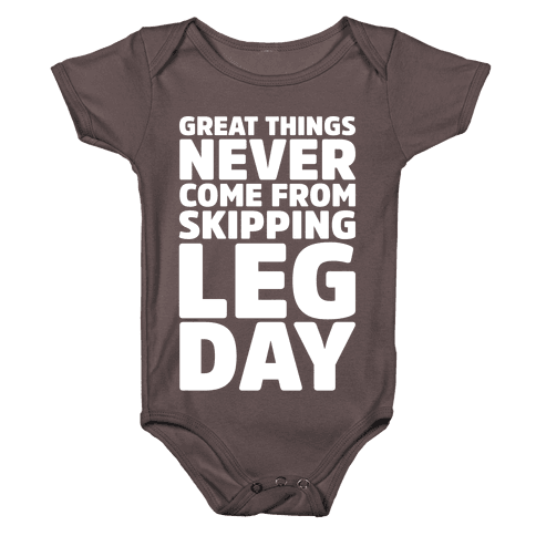Great Things Never Come From Skipping Leg Day White Print Baby One-Piece