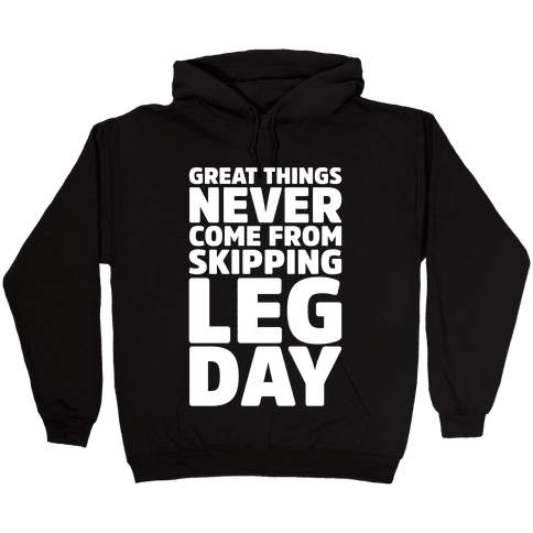 Great Things Never Come From Skipping Leg Day White Print Hooded Sweatshirt
