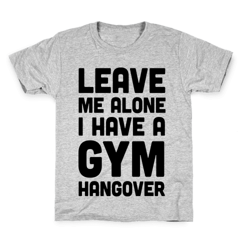 Leave Me Alone I Have A Gym Hangover Kids T-Shirt