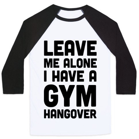 Leave Me Alone I Have A Gym Hangover Baseball Tee