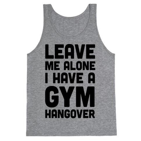 Leave Me Alone I Have A Gym Hangover Tank Top