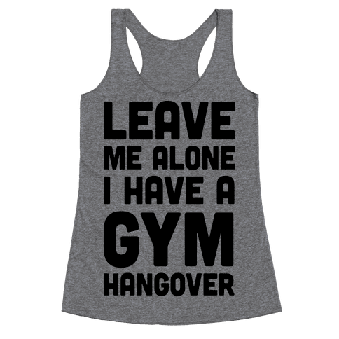 Leave Me Alone I Have A Gym Hangover Racerback Tank Top