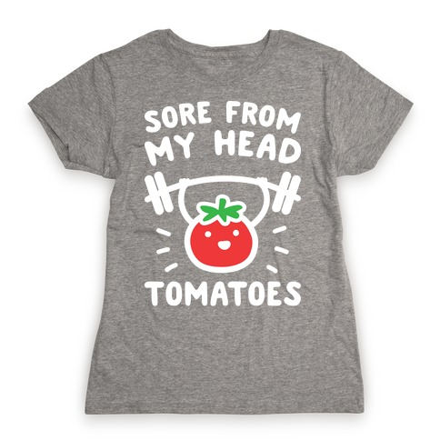 Sore From My Head Tomatoes Womens T-Shirt