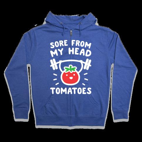 Sore From My Head Tomatoes Zip Hoodie