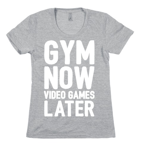 Gym Now Video Games Later White Print Womens T-Shirt