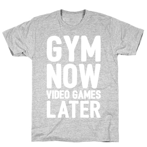 Gym Now Video Games Later White Print T-Shirt