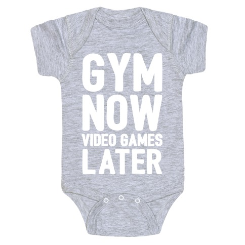 Gym Now Video Games Later White Print Baby Onesy