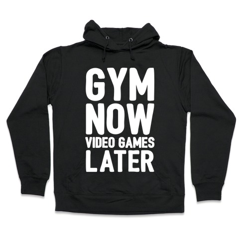 Gym Now Video Games Later White Print Hooded Sweatshirt
