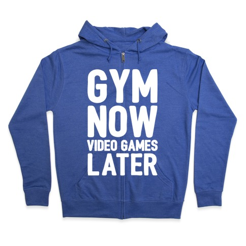 Gym Now Video Games Later White Print Zip Hoodie