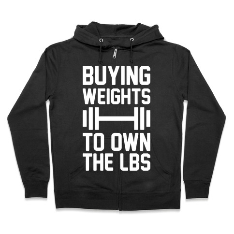 Buying Weights To Own The lbs Zip Hoodie