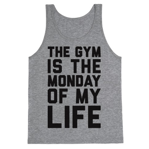 The Gym Is The Monday Of My Life Tank Top