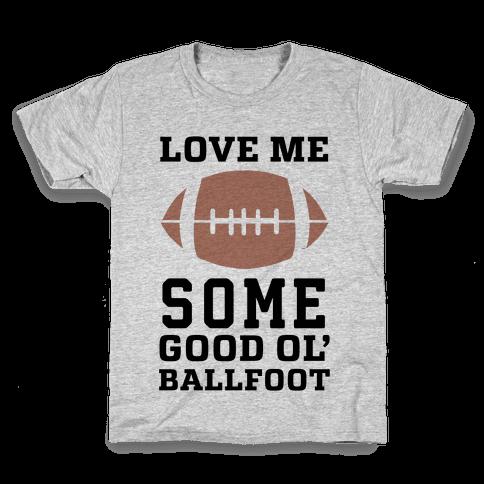 Love Me Some Good Ol' Ballfoot Kids T-Shirt