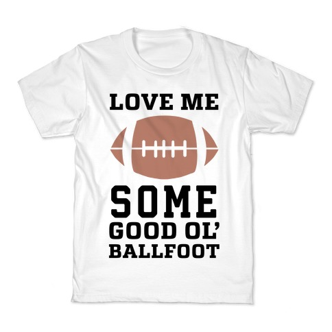Love Me Some Good Ol' Ballfoot Kids T-Shirt