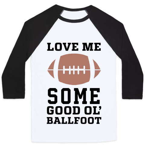 Love Me Some Good Ol' Ballfoot Baseball Tee