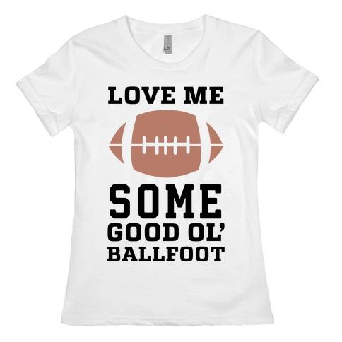 Love Me Some Good Ol' Ballfoot Womens T-Shirt