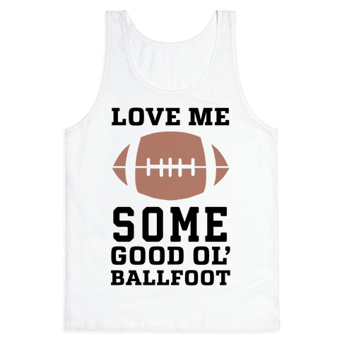 Love Me Some Good Ol' Ballfoot Tank Top