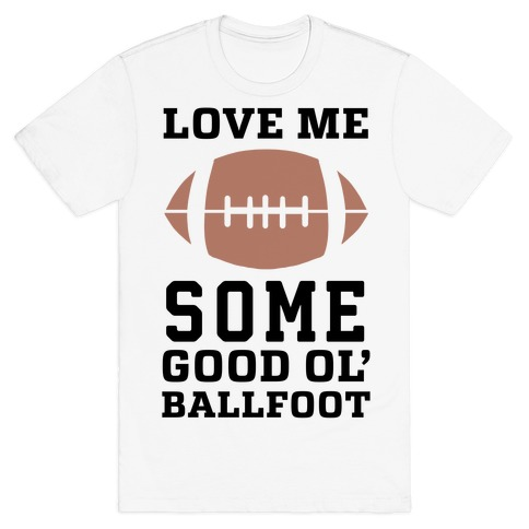 Love Me Some Good Ol' Ballfoot T-Shirt