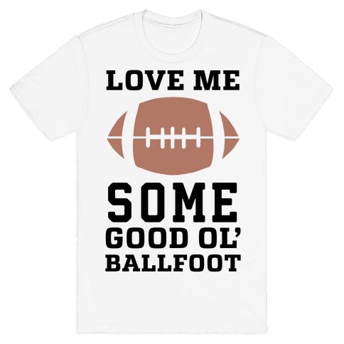Love Me Some Good Ol' Ballfoot Mens/Unisex T-Shirt