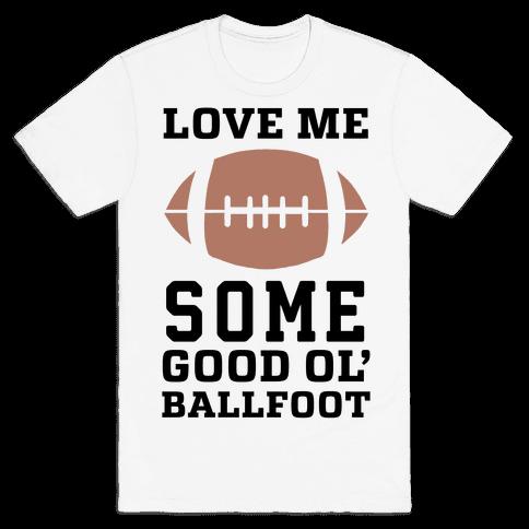 Love Me Some Good Ol' Ballfoot Mens/Unisex T-Shirt