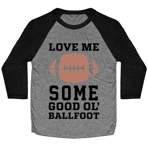 Love Me Some Good Ol' Ballfoot Baseball Tee