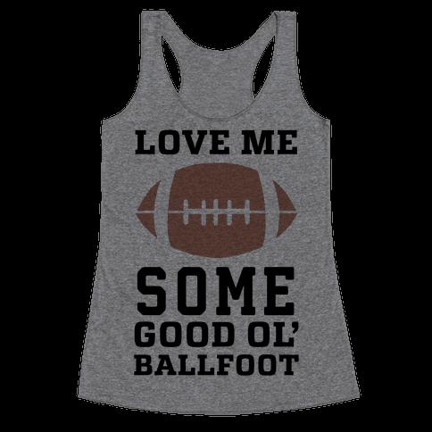 Love Me Some Good Ol' Ballfoot Racerback Tank Top