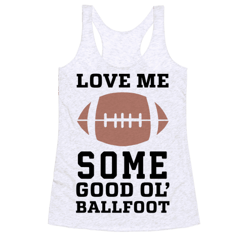 Love Me Some Good Ol' Ballfoot Racerback Tank Top
