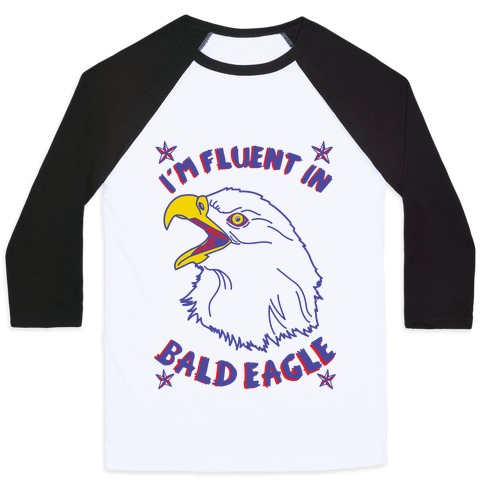 I'm Fluent in Bald Eagle Baseball Tee