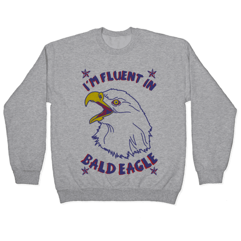 I'm Fluent in Bald Eagle Pullover
