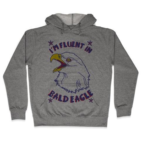 I'm Fluent in Bald Eagle Hooded Sweatshirt