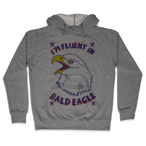 I'm Fluent in Bald Eagle Hooded Sweatshirt