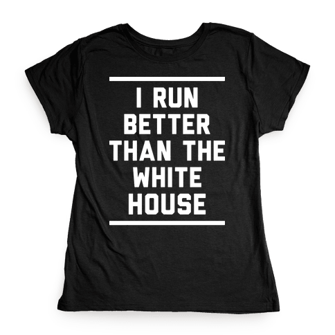 I Run Better Than The White House Womens T-Shirt