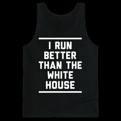 I Run Better Than The White House Tank Top