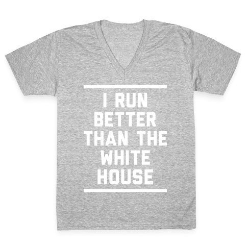 I Run Better Than The White House V-Neck Tee Shirt