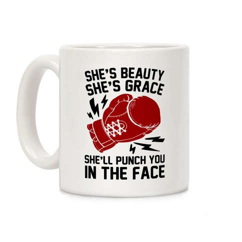 She's Beauty She's Grace She'll Punch You In The Face Coffee Mug