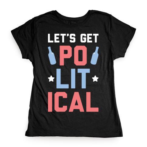 Let's Get PoLITical Womens T-Shirt