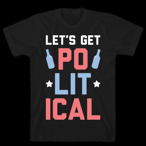Let's Get PoLITical Mens/Unisex T-Shirt