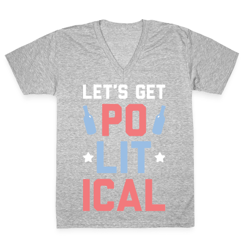 Let's Get PoLITical V-Neck Tee Shirt