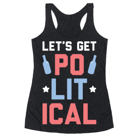 Let's Get PoLITical Racerback Tank Top