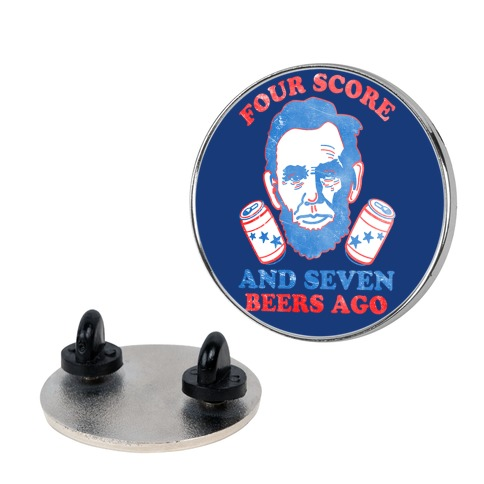 Four Score and Seven Beers Ago Pin