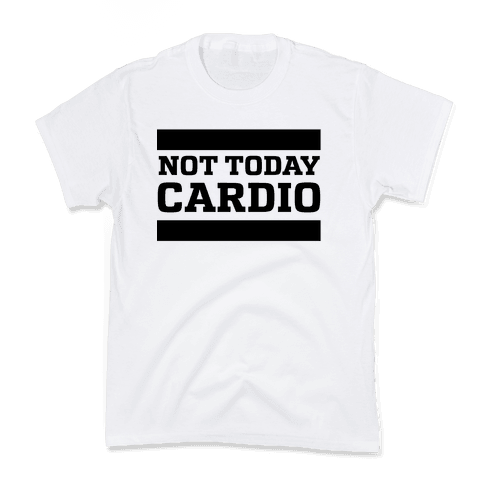 Not Today, Cardio Kids T-Shirt